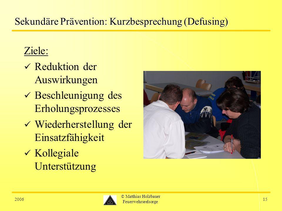 200615 © Matthias Holzbauer Feuerwehrseelsorge Sekundäre Prävention: Kurzbesprechung (Defusing) Ziele: Reduktion der Auswirkungen Beschleunigung des E