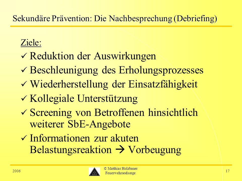 200617 © Matthias Holzbauer Feuerwehrseelsorge Sekundäre Prävention: Die Nachbesprechung (Debriefing) Ziele: Reduktion der Auswirkungen Beschleunigung