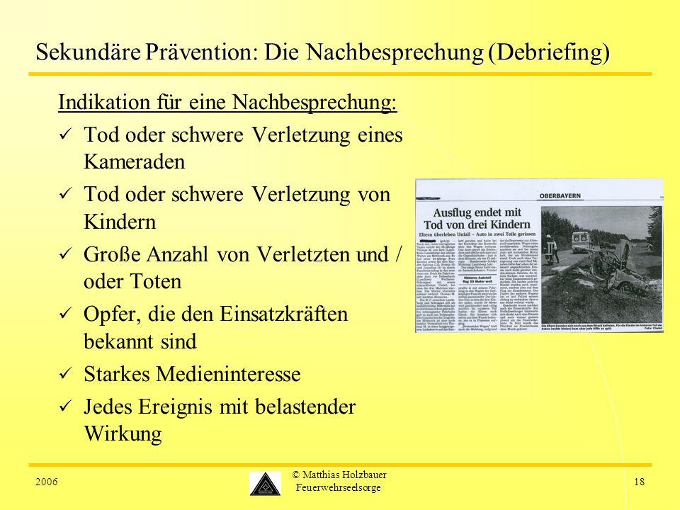 200618 © Matthias Holzbauer Feuerwehrseelsorge Sekundäre Prävention: Die Nachbesprechung (Debriefing) Indikation für eine Nachbesprechung: Tod oder sc
