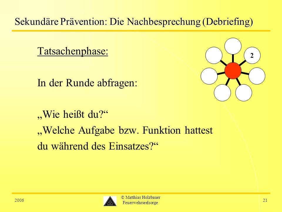 200621 © Matthias Holzbauer Feuerwehrseelsorge Sekundäre Prävention: Die Nachbesprechung (Debriefing) Tatsachenphase: In der Runde abfragen: Wie heißt
