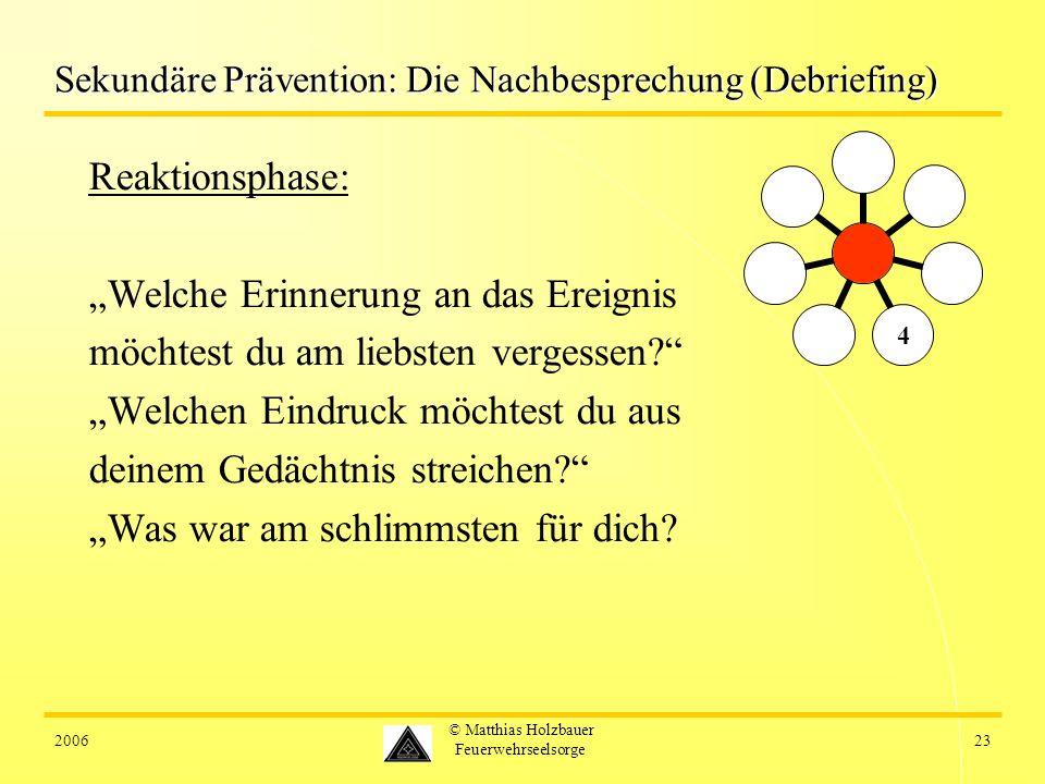 200623 © Matthias Holzbauer Feuerwehrseelsorge Sekundäre Prävention: Die Nachbesprechung (Debriefing) Reaktionsphase: Welche Erinnerung an das Ereigni