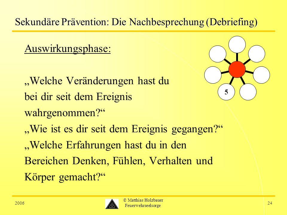 200624 © Matthias Holzbauer Feuerwehrseelsorge Sekundäre Prävention: Die Nachbesprechung (Debriefing) Auswirkungsphase: Welche Veränderungen hast du bei dir seit dem Ereignis wahrgenommen.