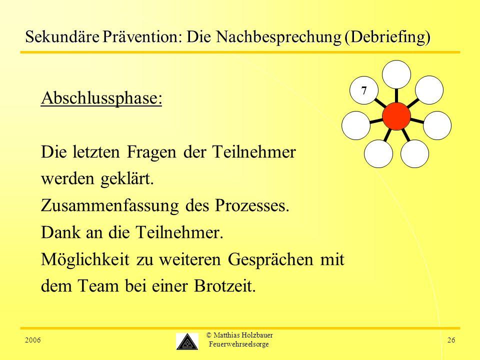 200626 © Matthias Holzbauer Feuerwehrseelsorge Sekundäre Prävention: Die Nachbesprechung (Debriefing) Abschlussphase: Die letzten Fragen der Teilnehmer werden geklärt.