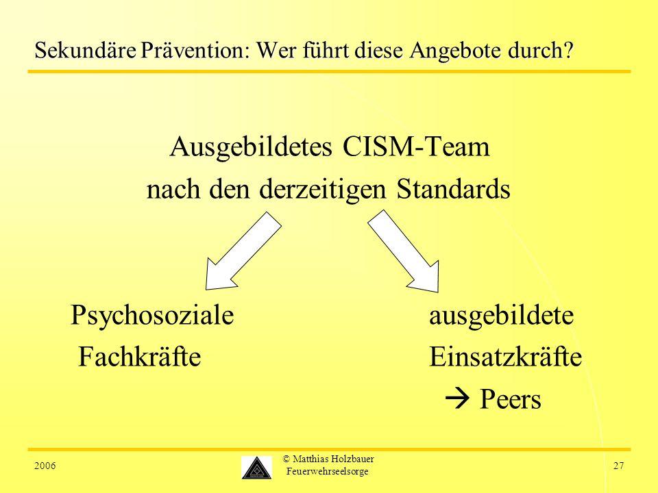 200627 © Matthias Holzbauer Feuerwehrseelsorge Sekundäre Prävention: Wer führt diese Angebote durch? Ausgebildetes CISM-Team nach den derzeitigen Stan