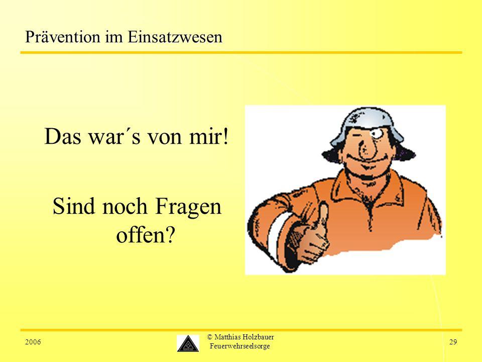 200629 © Matthias Holzbauer Feuerwehrseelsorge Prävention im Einsatzwesen Das war´s von mir! Sind noch Fragen offen?