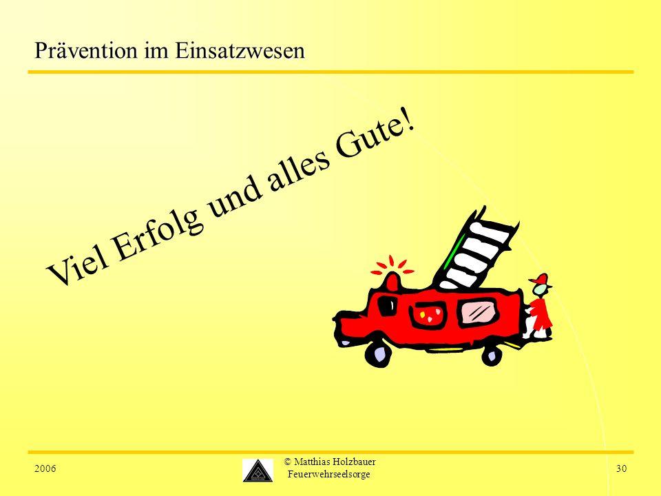 200630 © Matthias Holzbauer Feuerwehrseelsorge Prävention im Einsatzwesen Viel Erfolg und alles Gute!