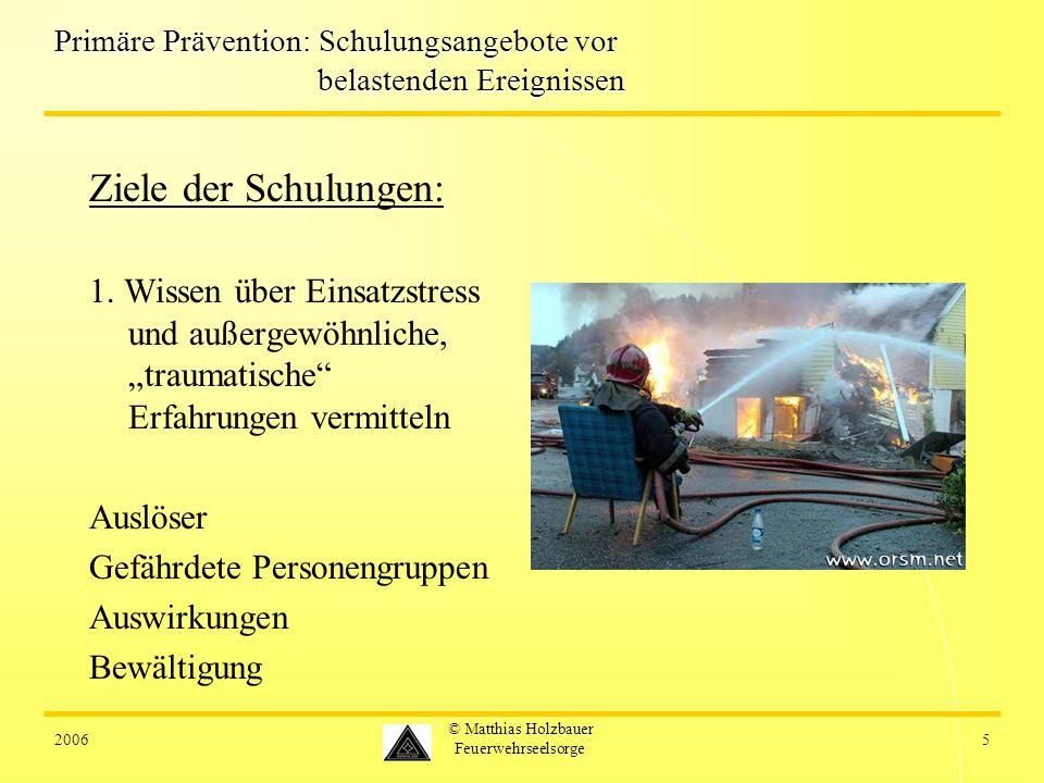 20065 © Matthias Holzbauer Feuerwehrseelsorge Primäre Prävention: Schulungsangebote vor belastenden Ereignissen Ziele der Schulungen: 1. Wissen über E