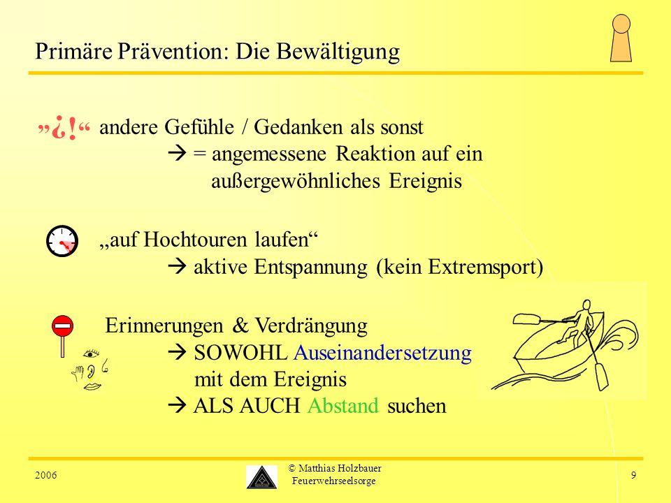20069 © Matthias Holzbauer Feuerwehrseelsorge Primäre Prävention: Die Bewältigung andere Gefühle / Gedanken als sonst = angemessene Reaktion auf ein a