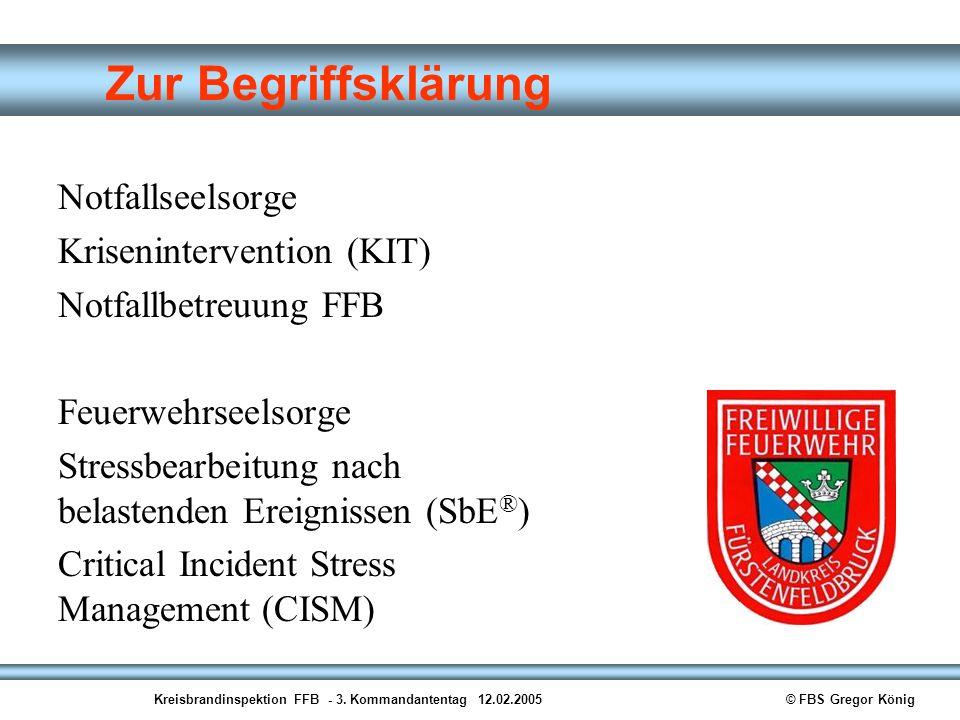 Kreisbrandinspektion FFB - 3. Kommandantentag 12.02.2005© FBS Gregor König Zur Begriffsklärung Notfallseelsorge Krisenintervention (KIT) Notfallbetreu