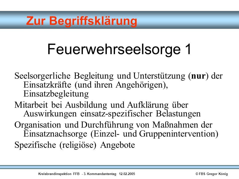 Kreisbrandinspektion FFB - 3. Kommandantentag 12.02.2005© FBS Gregor König Zur Begriffsklärung Feuerwehrseelsorge 1 Seelsorgerliche Begleitung und Unt