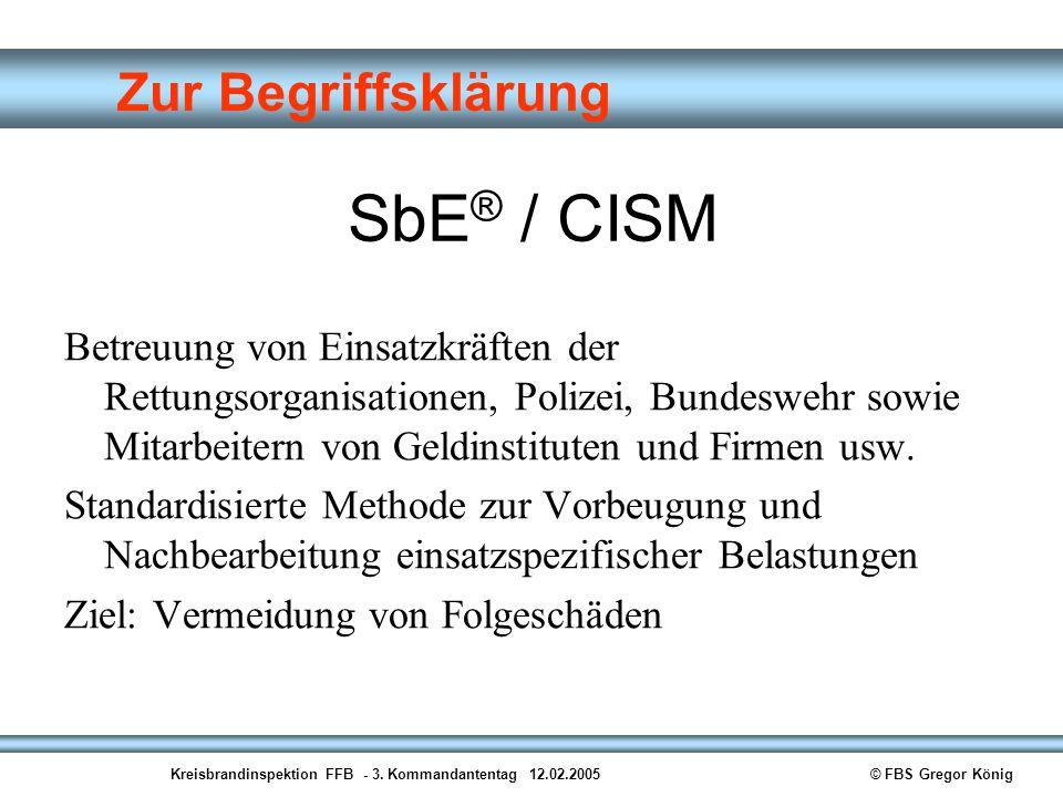 Kreisbrandinspektion FFB - 3. Kommandantentag 12.02.2005© FBS Gregor König Zur Begriffsklärung SbE ® / CISM Betreuung von Einsatzkräften der Rettungso