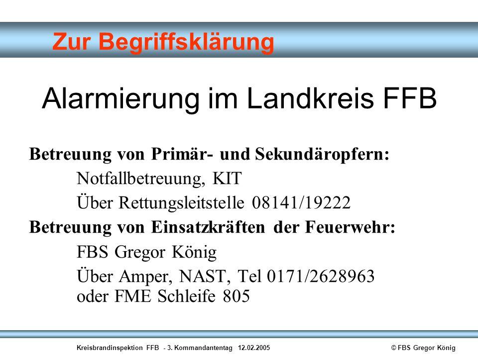 Kreisbrandinspektion FFB - 3. Kommandantentag 12.02.2005© FBS Gregor König Zur Begriffsklärung Alarmierung im Landkreis FFB Betreuung von Primär- und
