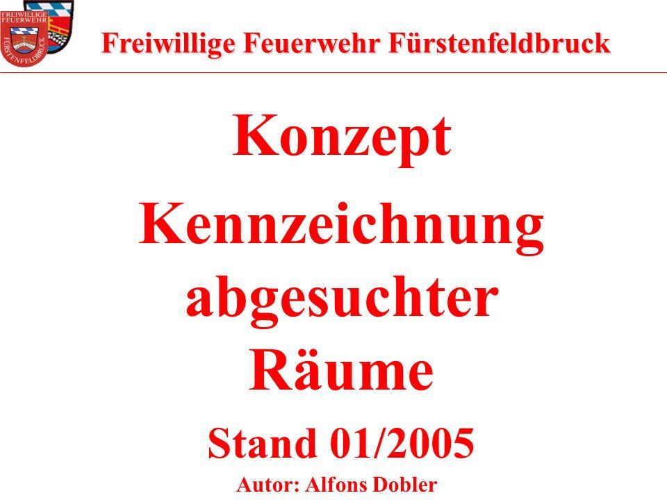 Konzept Kennzeichnung abgesuchter Räume Stand 01/2005 Autor: Alfons Dobler Freiwillige Feuerwehr Fürstenfeldbruck