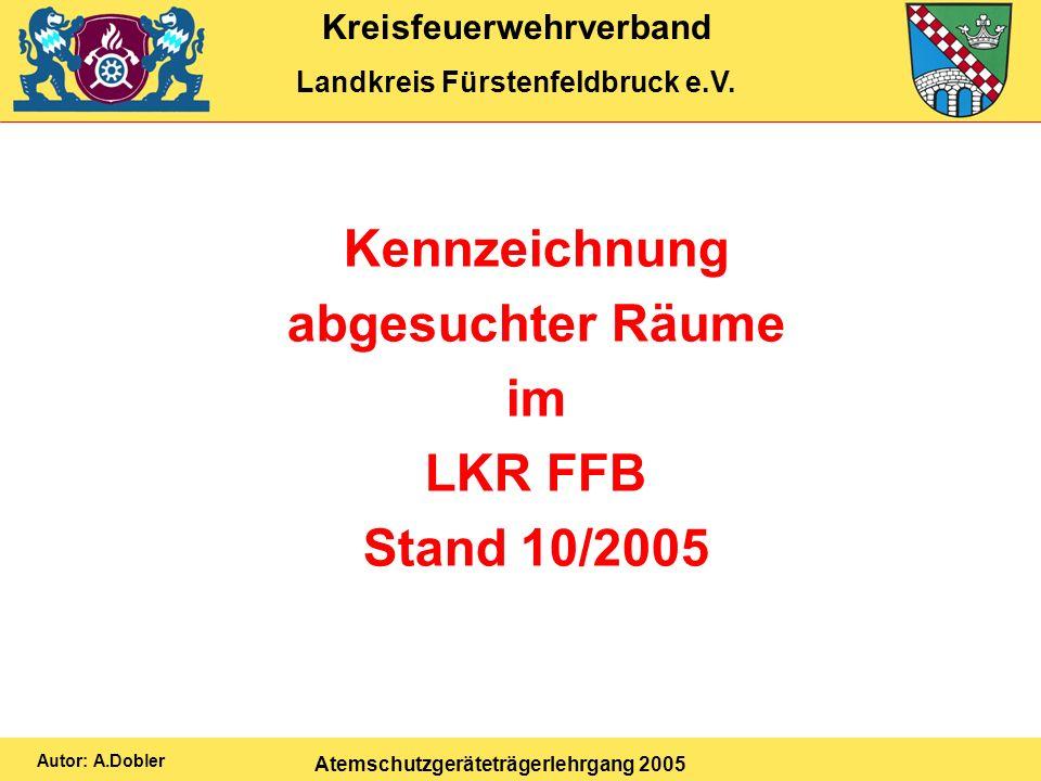 Kreisfeuerwehrverband Landkreis Fürstenfeldbruck e.V. Atemschutzgeräteträgerlehrgang 2005 Autor: A.Dobler Kennzeichnung abgesuchter Räume im LKR FFB S