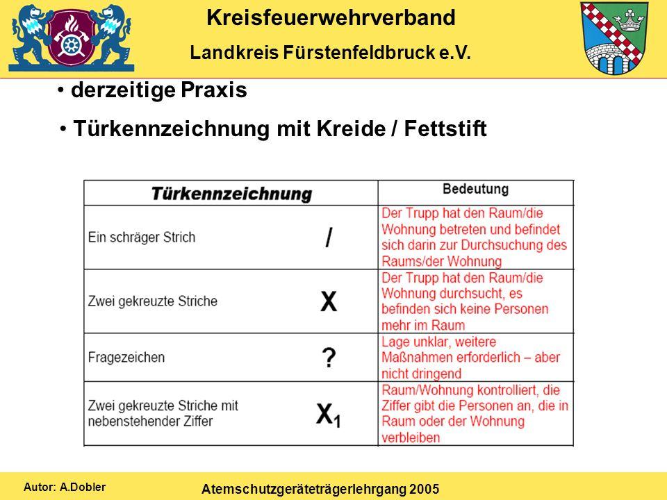 Kreisfeuerwehrverband Landkreis Fürstenfeldbruck e.V. Atemschutzgeräteträgerlehrgang 2005 Autor: A.Dobler derzeitige Praxis Türkennzeichnung mit Kreid