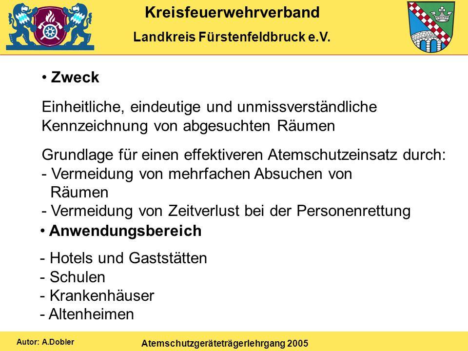 Kreisfeuerwehrverband Landkreis Fürstenfeldbruck e.V. Atemschutzgeräteträgerlehrgang 2005 Autor: A.Dobler Zweck Einheitliche, eindeutige und unmissver