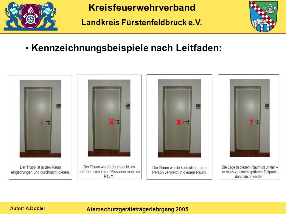 Kreisfeuerwehrverband Landkreis Fürstenfeldbruck e.V. Atemschutzgeräteträgerlehrgang 2005 Autor: A.Dobler Kennzeichnungsbeispiele nach Leitfaden: