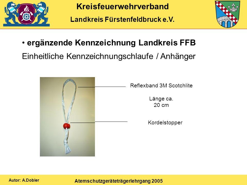 Kreisfeuerwehrverband Landkreis Fürstenfeldbruck e.V. Atemschutzgeräteträgerlehrgang 2005 Autor: A.Dobler ergänzende Kennzeichnung Landkreis FFB Einhe