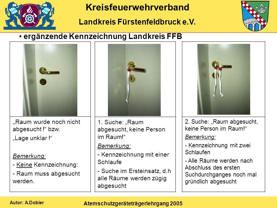 Kreisfeuerwehrverband Landkreis Fürstenfeldbruck e.V. Atemschutzgeräteträgerlehrgang 2005 Autor: A.Dobler ergänzende Kennzeichnung Landkreis FFB Raum