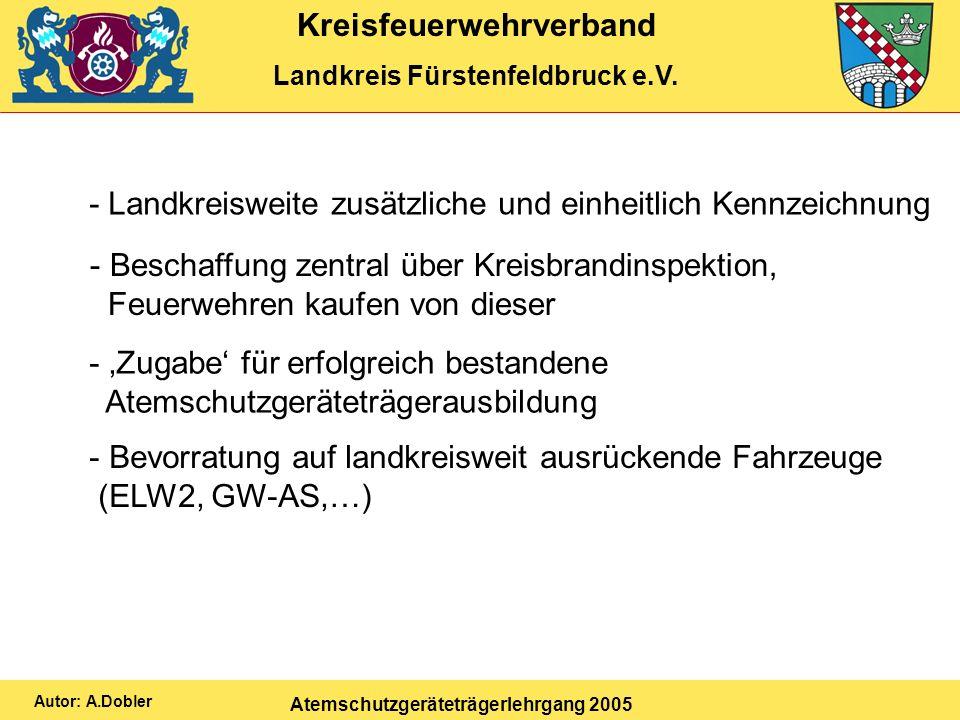 Kreisfeuerwehrverband Landkreis Fürstenfeldbruck e.V. Atemschutzgeräteträgerlehrgang 2005 Autor: A.Dobler - Landkreisweite zusätzliche und einheitlich