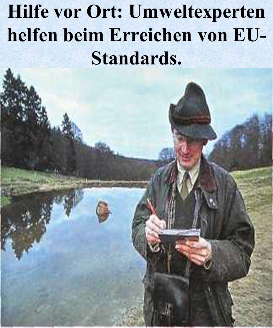 Hilfe vor Ort: Umweltexperten helfen beim Erreichen von EU- Standards.
