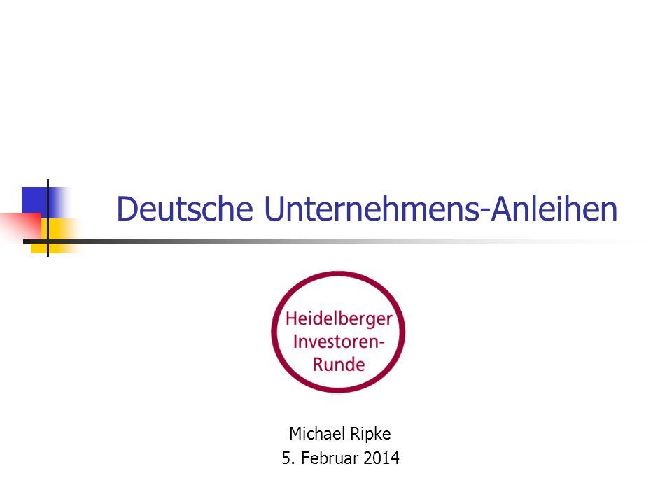 Deutsche Unternehmens-Anleihen Michael Ripke 5. Februar 2014