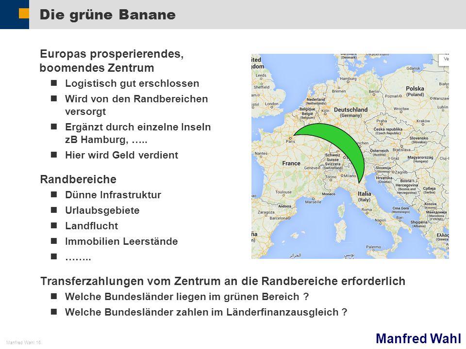 Manfred Wahl Manfred Wahl 16 Die grüne Banane Europas prosperierendes, boomendes Zentrum Logistisch gut erschlossen Wird von den Randbereichen versorg