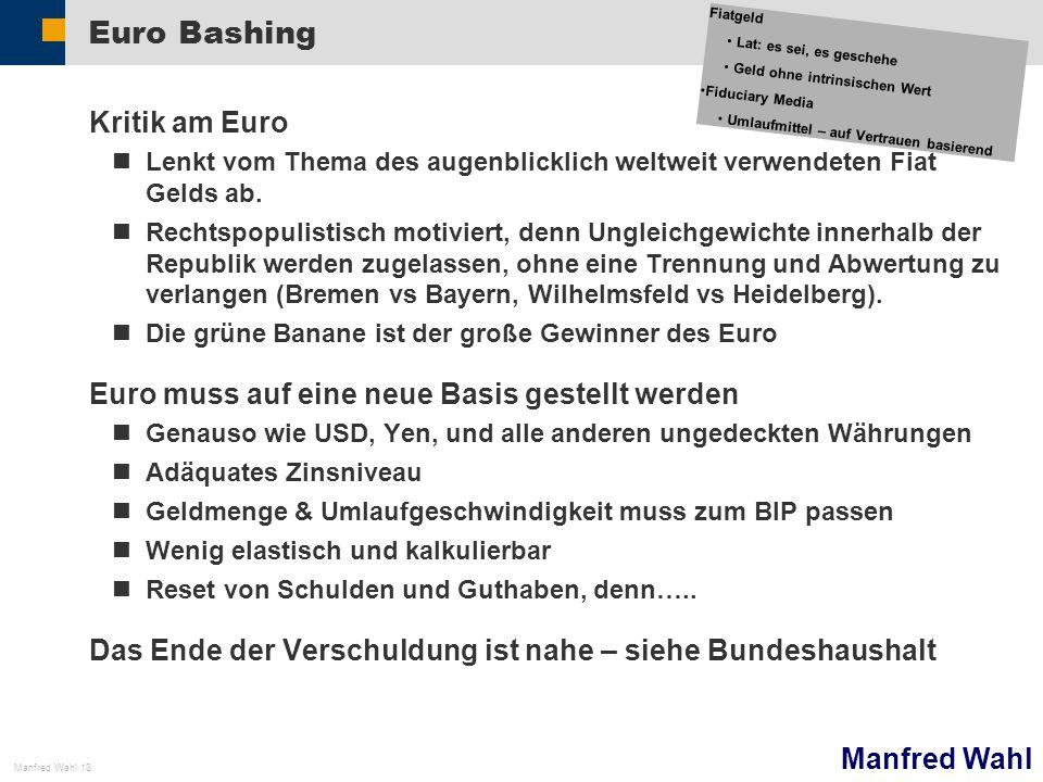 Manfred Wahl Manfred Wahl 18 Euro Bashing Kritik am Euro Lenkt vom Thema des augenblicklich weltweit verwendeten Fiat Gelds ab. Rechtspopulistisch mot