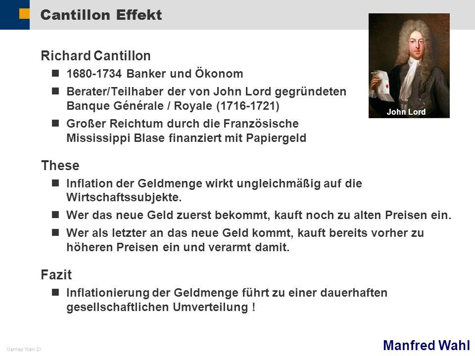 Manfred Wahl Manfred Wahl 21 Cantillon Effekt Richard Cantillon 1680-1734 Banker und Ökonom Berater/Teilhaber der von John Lord gegründeten Banque Gén