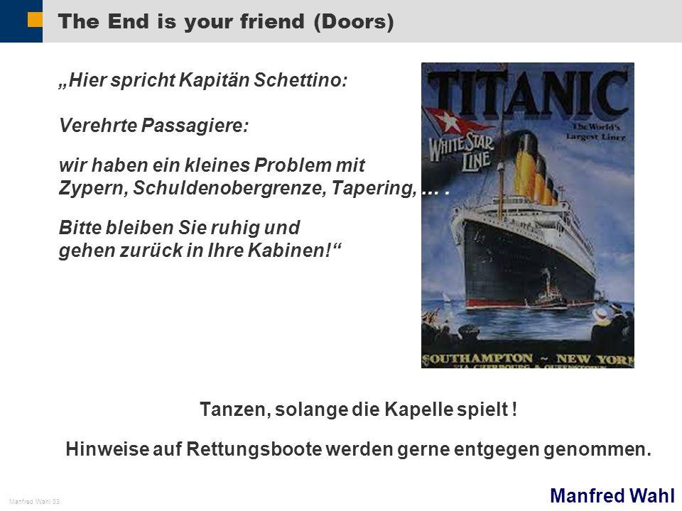 Manfred Wahl Manfred Wahl 33 The End is your friend (Doors) Hier spricht Kapitän Schettino: Verehrte Passagiere: wir haben ein kleines Problem mit Zyp