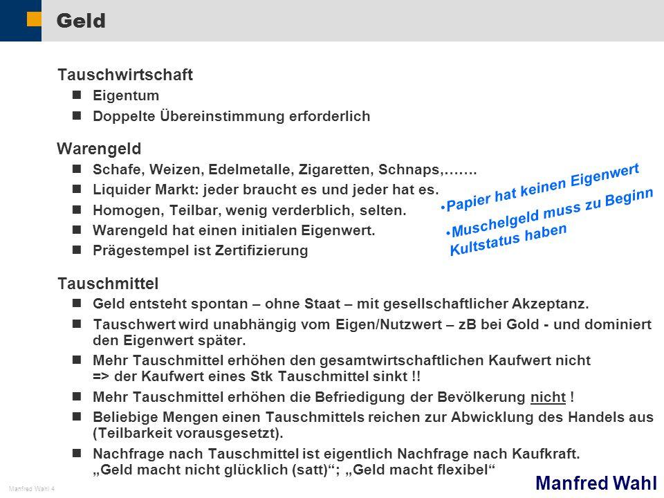Manfred Wahl Manfred Wahl 4 Geld Tauschwirtschaft Eigentum Doppelte Übereinstimmung erforderlich Warengeld Schafe, Weizen, Edelmetalle, Zigaretten, Sc