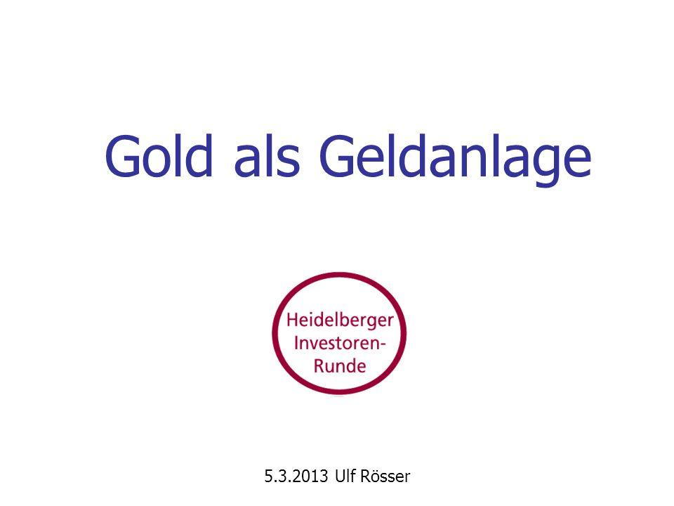 Gold als Geldanlage 5.3.2013 Ulf Rösser