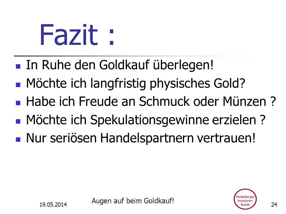 Fazit : In Ruhe den Goldkauf überlegen! Möchte ich langfristig physisches Gold? Habe ich Freude an Schmuck oder Münzen ? Möchte ich Spekulationsgewinn