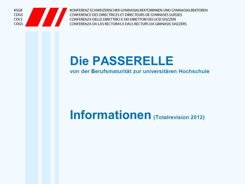 Die PASSERELLE von der Berufsmaturität zur universitären Hochschule Informationen (Totalrevision 2012)