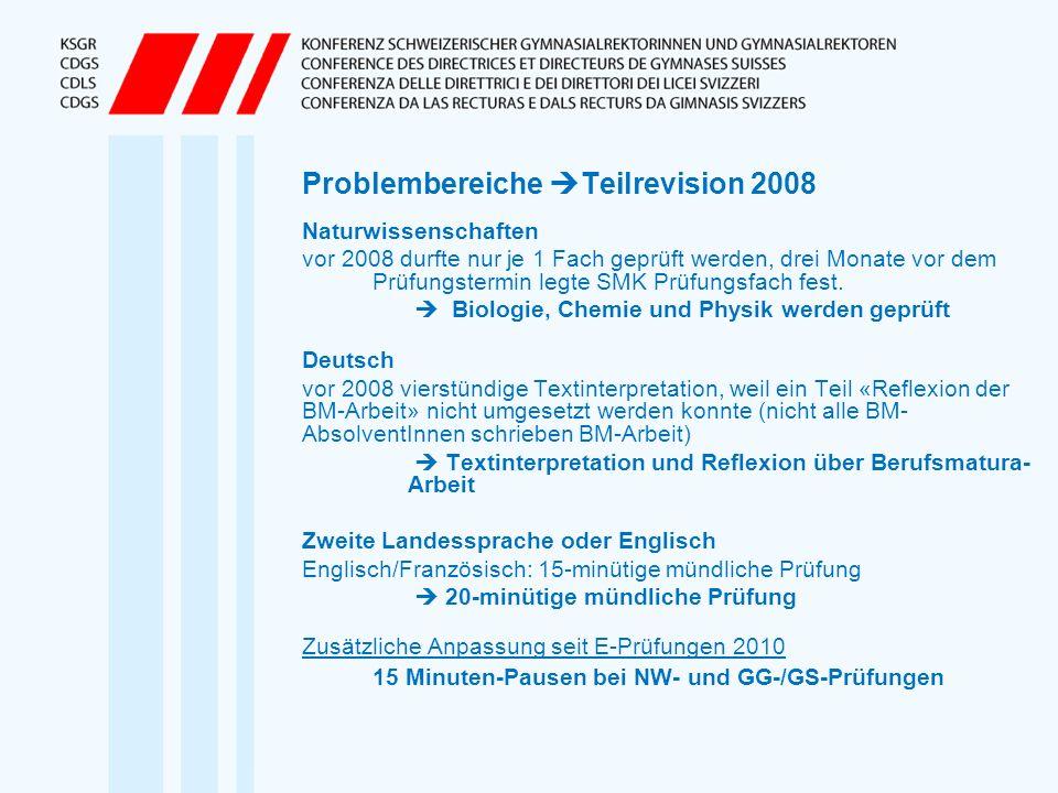 Problembereiche Teilrevision 2008 Naturwissenschaften vor 2008 durfte nur je 1 Fach geprüft werden, drei Monate vor dem Prüfungstermin legte SMK Prüfu