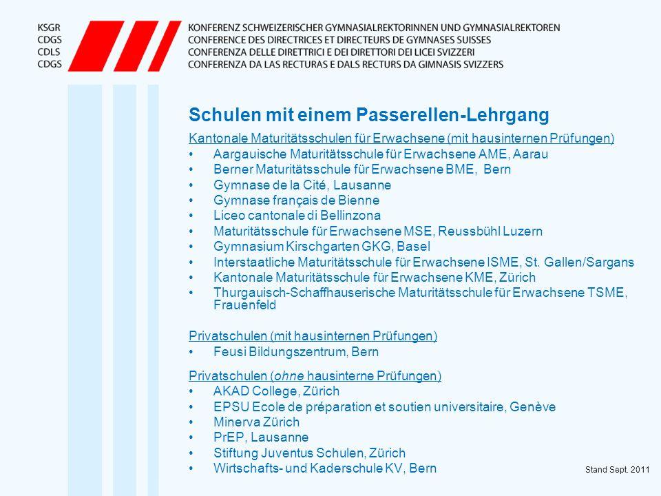 Schulen mit einem Passerellen-Lehrgang Kantonale Maturitätsschulen für Erwachsene (mit hausinternen Prüfungen) Aargauische Maturitätsschule für Erwach