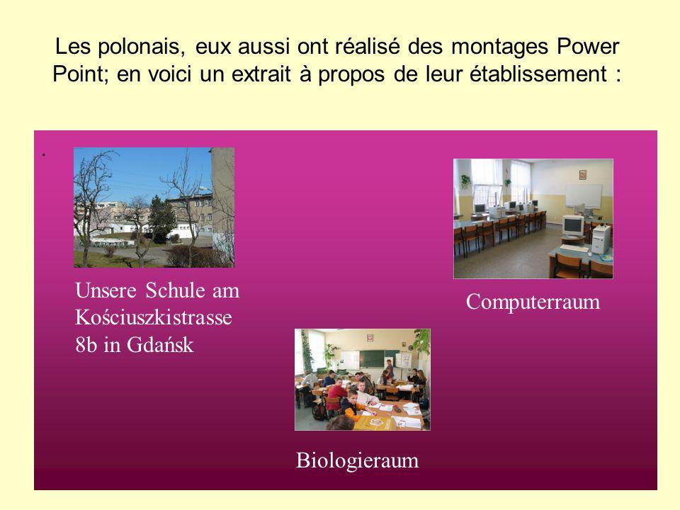 Les polonais, eux aussi ont réalisé des montages Power Point; en voici un extrait à propos de leur établissement :. Unsere Schule am Kościuszkistrasse