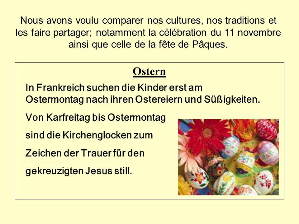 Nous avons voulu comparer nos cultures, nos traditions et les faire partager; notamment la célébration du 11 novembre ainsi que celle de la fête de Pâ