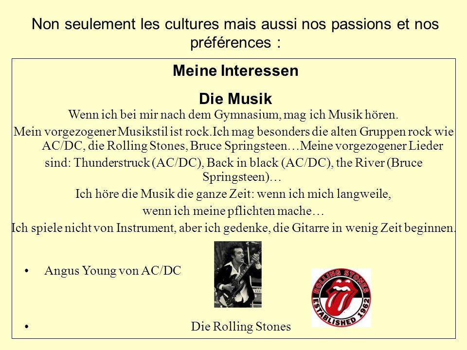 Non seulement les cultures mais aussi nos passions et nos préférences : Meine Interessen Die Musik Wenn ich bei mir nach dem Gymnasium, mag ich Musik