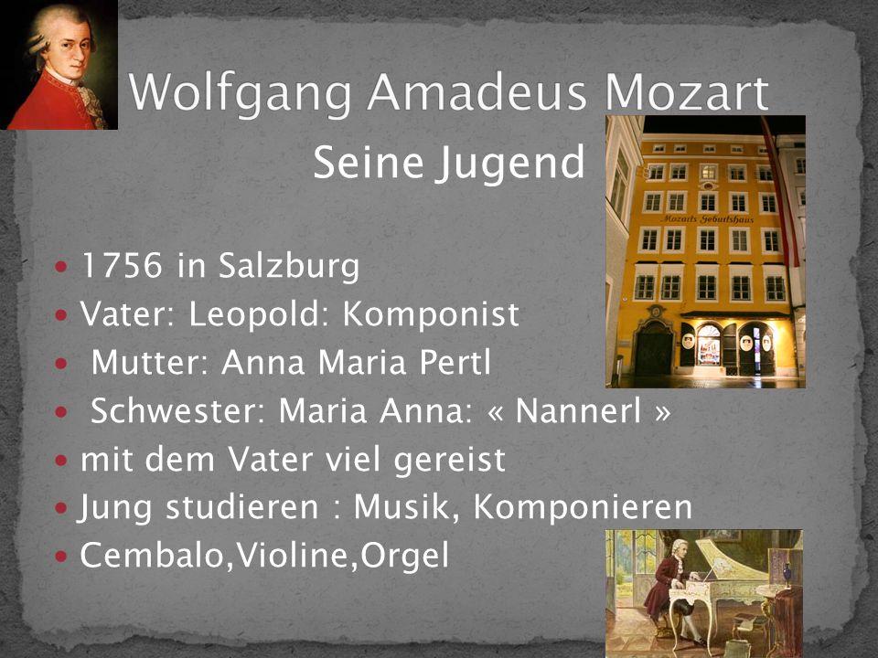 Seine Jugend 1756 in Salzburg Vater: Leopold: Komponist Mutter: Anna Maria Pertl Schwester: Maria Anna: « Nannerl » mit dem Vater viel gereist Jung studieren : Musik, Komponieren Cembalo,Violine,Orgel