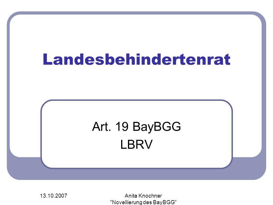 13.10.2007Anita Knochner Novellierung des BayBGG Landesbehindertenrat Art. 19 BayBGG LBRV