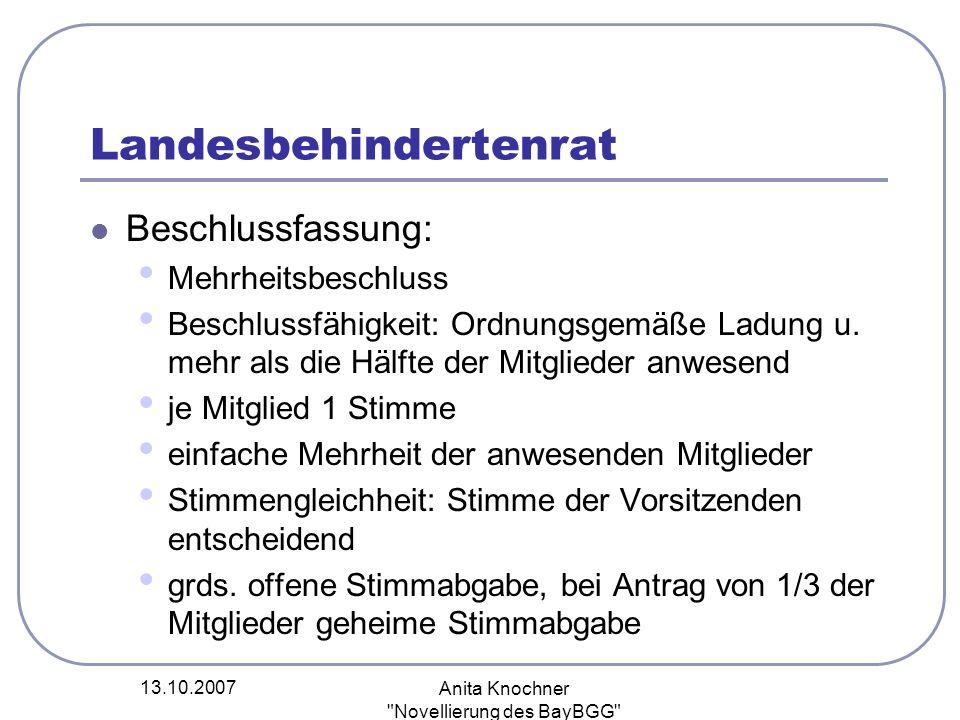 13.10.2007 Anita Knochner Novellierung des BayBGG Landesbehindertenrat Beschlussfassung: Mehrheitsbeschluss Beschlussfähigkeit: Ordnungsgemäße Ladung u.