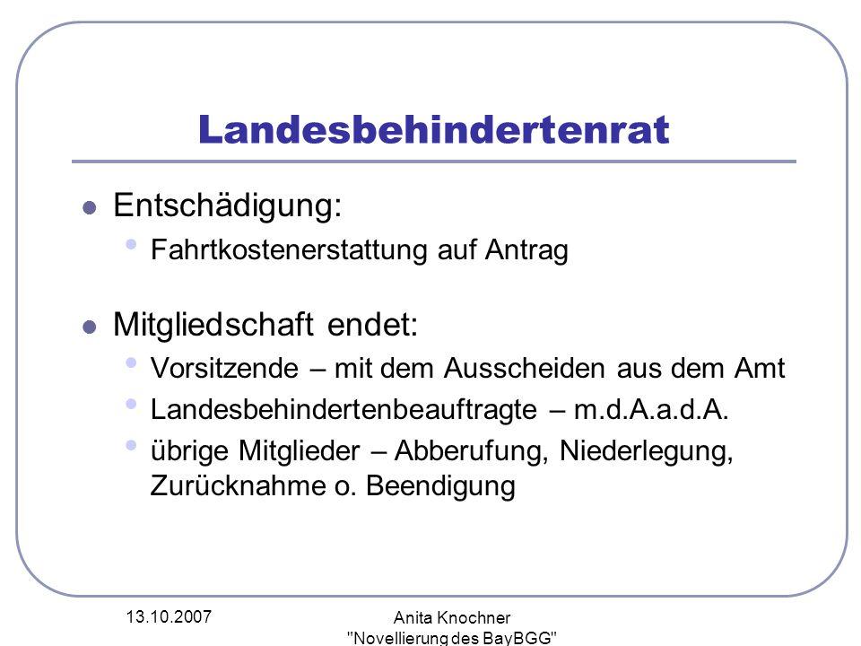 13.10.2007 Anita Knochner Novellierung des BayBGG Beitrag zum Landesbehindertenrat Bericht über die Beratungsgremien z.
