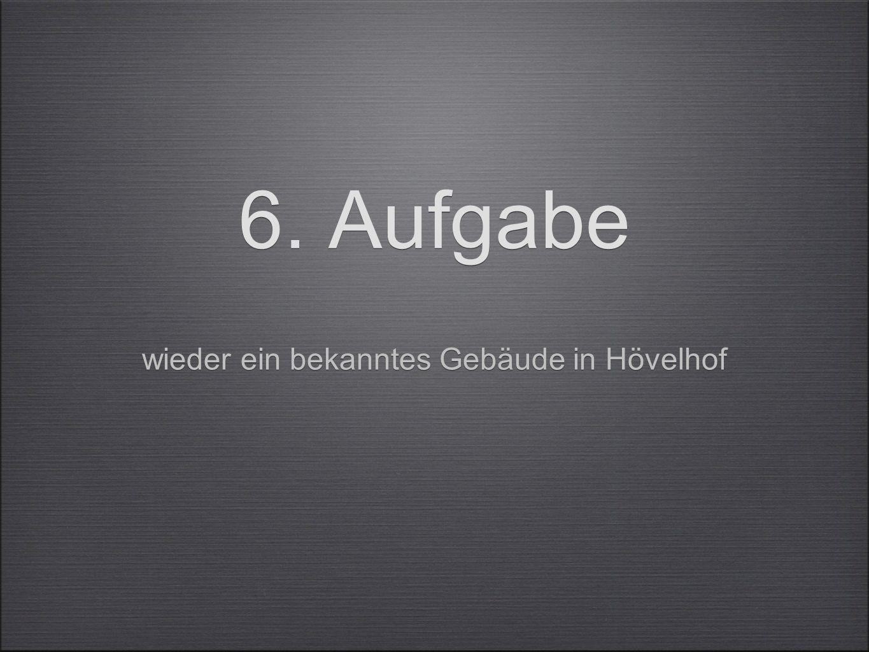 6. Aufgabe wieder ein bekanntes Gebäude in Hövelhof