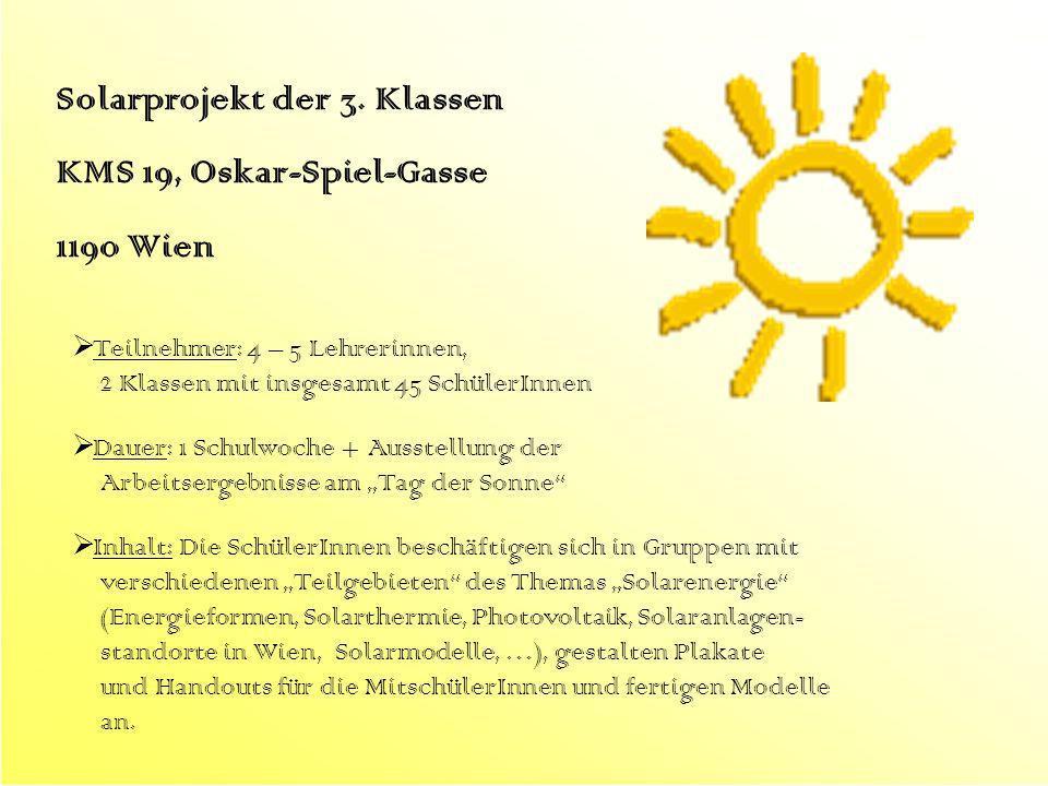 Solarprojekt der 3. Klassen KMS 19, Oskar-Spiel-Gasse 1190 Wien Dauer: 1 Schulwoche + Ausstellung der Arbeitsergebnisse am Tag der Sonne Inhalt: Die S