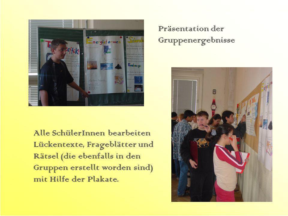 Präsentation der Gruppenergebnisse Alle SchülerInnen bearbeiten Lückentexte, Frageblätter und Rätsel (die ebenfalls in den Gruppen erstellt worden sin