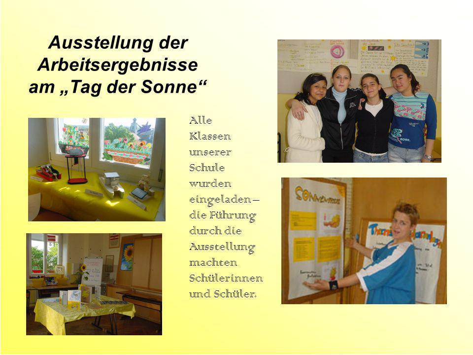 Ausstellung der Arbeitsergebnisse am Tag der Sonne Alle Klassen unserer Schule wurden eingeladen – die Führung durch die Ausstellung machten Schülerin