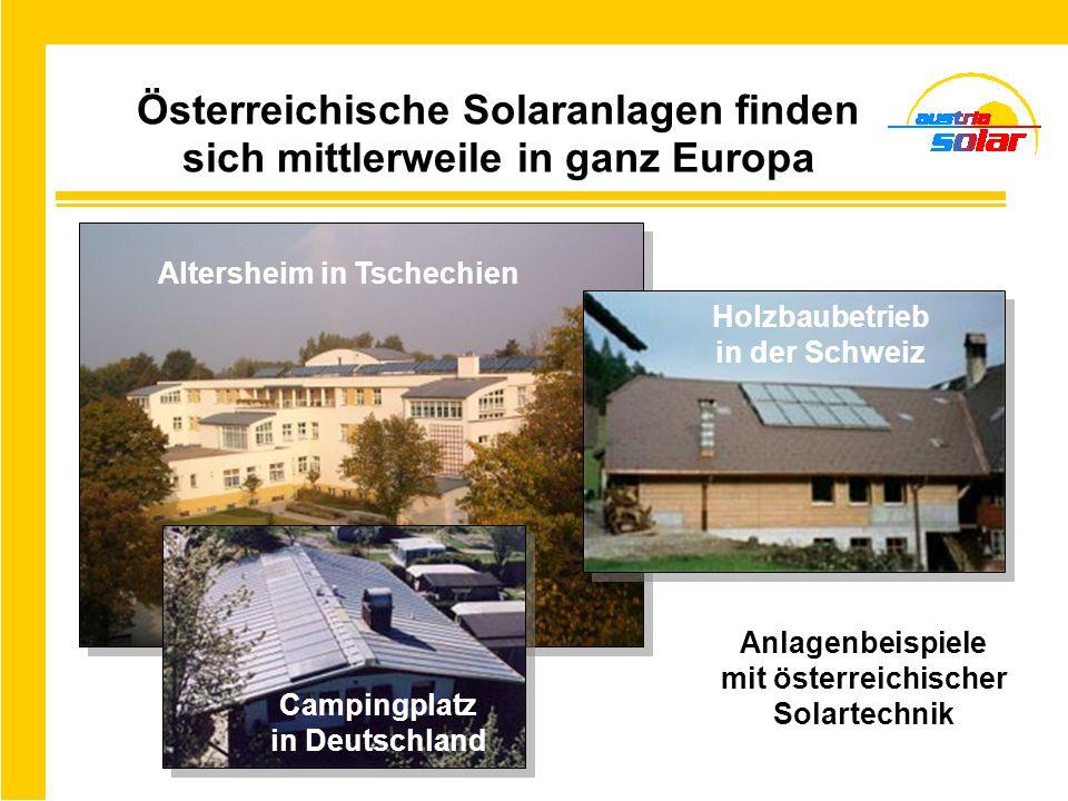Österreichische Solaranlagen finden sich mittlerweile in ganz Europa Holzbaubetrieb in der Schweiz Campingplatz in Deutschland Anlagenbeispiele mit ös