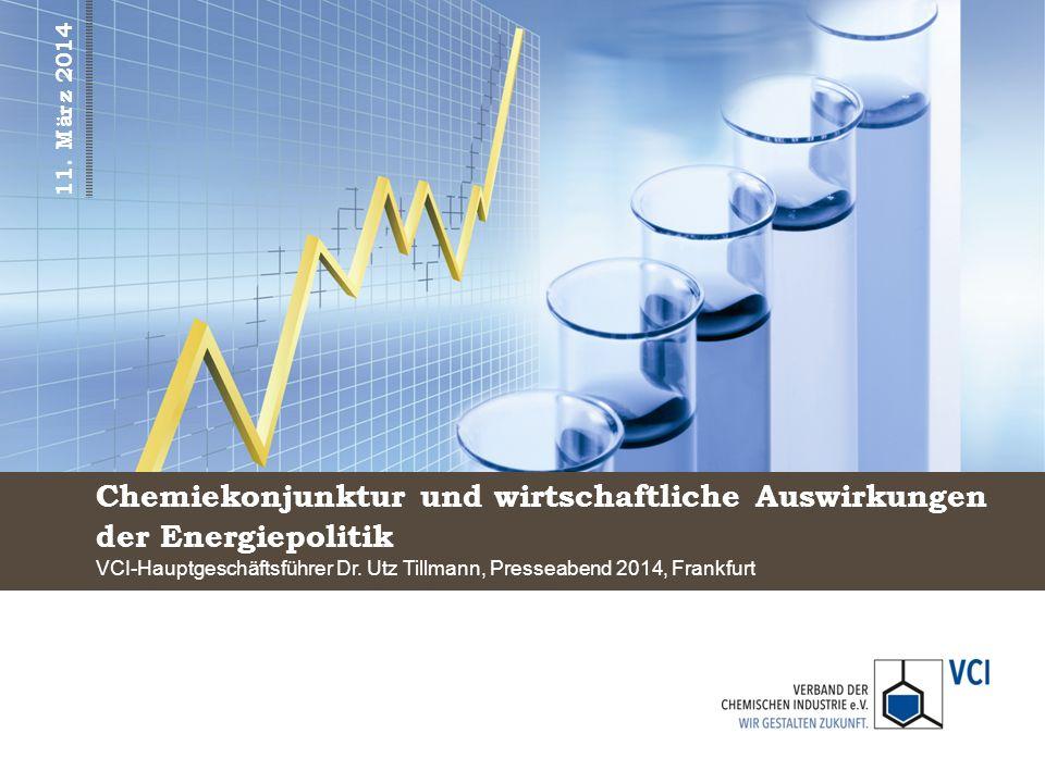 Chemiekonjunktur und wirtschaftliche Auswirkungen der Energiepolitik VCI-Hauptgeschäftsführer Dr. Utz Tillmann, Presseabend 2014, Frankfurt 11. März 2