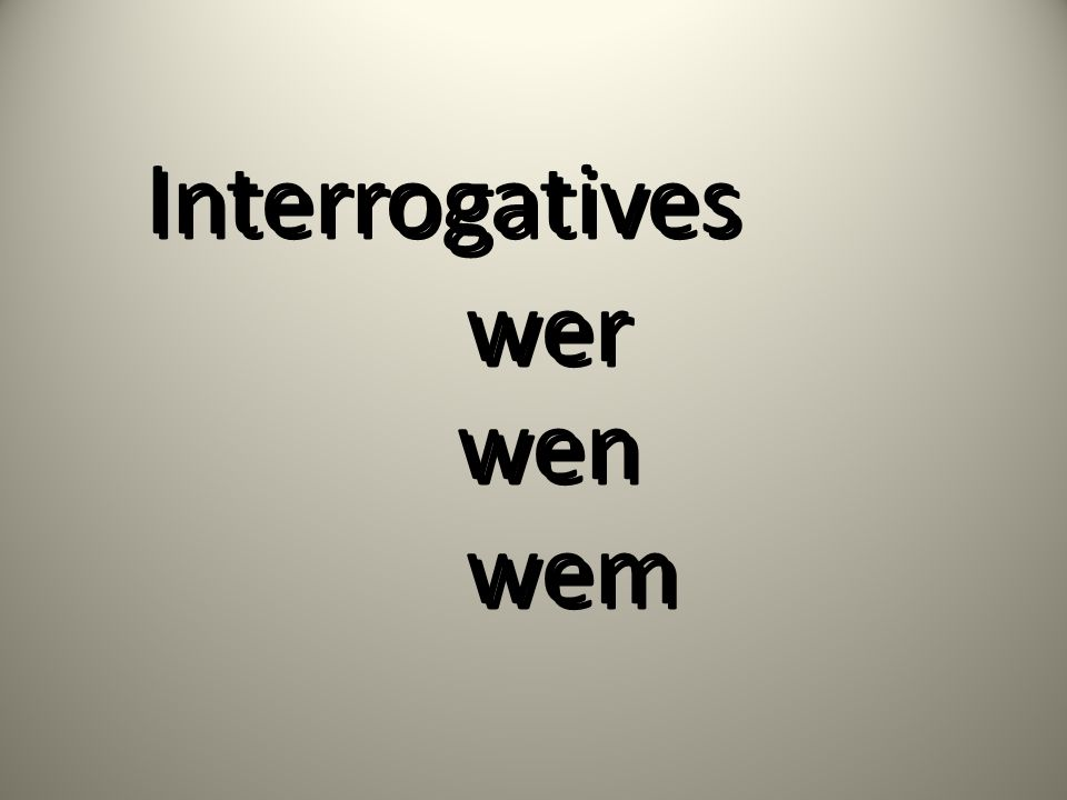 Interrogatives wer Interrogatives wer wen wem